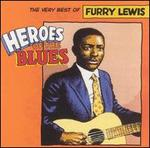 Heroes of the Blues: The Very Best of Furry Lewis [Remastered]