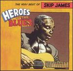 Heroes of the Blues: Very Best of Skip James [Remastered]