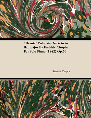 Heroic Polonaise No.6 in A-Flat Major by Fr D Ric Chopin for Solo Piano (1842) Op.53 - Chopin, Fr D Ric
