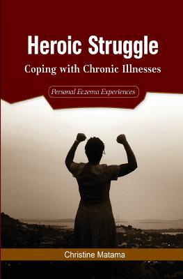 Heroic Struggle: Coping with Chronic Illnesses: Personal Eczema Experiences - Matama, Christine