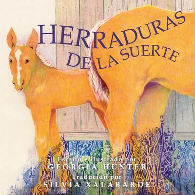 Herraduras de La Suerte - Hunter, Georgia, and Xalabarde, Silvia (Translated by)