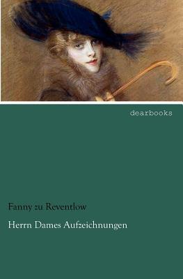 Herrn Dames Aufzeichnungen - Reventlow, Fanny Zu