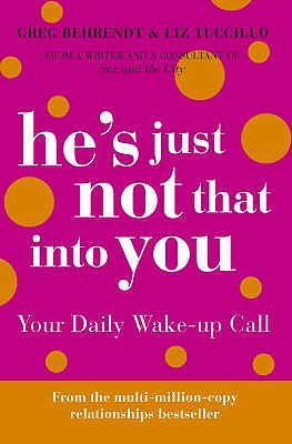 He's Just Not That Into You: Your Daily Wake-up Call - Behrendt, Greg, and Tuccillo, Liz
