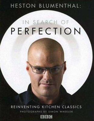 Heston Blumenthal: In Search of Perfection: Reinventing Kitchen Classics - Blumenthal, Heston