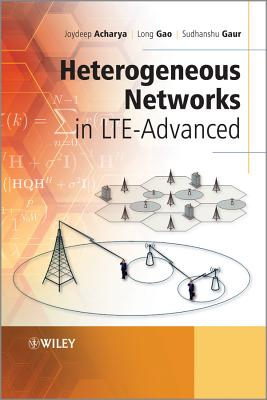 Heterogeneous Networks in LTE-advanced - Acharya, Joydeep, and Gao, Long, and Gaur, Sudhanshu