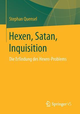 Hexen, Satan, Inquisition: Die Erfindung Des Hexen-Problems - Quensel, Stephan