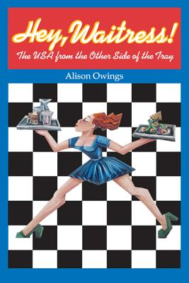 Hey, Waitress!: The USA from the Other Side of the Tray - Owings, Alison