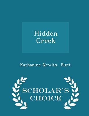 Hidden Creek - Scholar's Choice Edition - Burt, Katharine Newlin