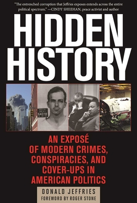 Hidden History: An Exposé of Modern Crimes, Conspiracies, and Cover-Ups in American Politics - Jeffries, Donald, and Stone, Roger (Foreword by)