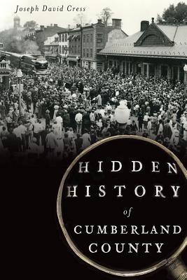 Hidden History of Cumberland County - Cress, Joseph David