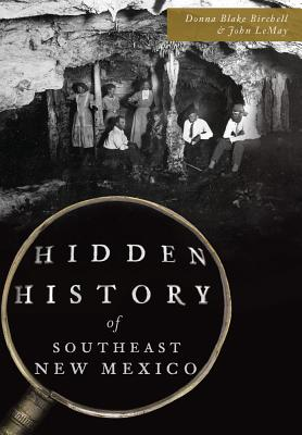 Hidden History of Southeast New Mexico - Lemay, Donna Blake Birchell, and Lemay, John