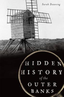 Hidden History of the Outer Banks - Downing, Sarah