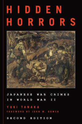 Hidden Horrors: Japanese War Crimes in World War II - Tanaka, Yuki