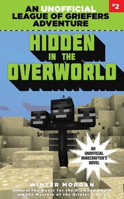 Hidden in the Overworld: An Unofficial League of Griefers Adventure, #2 - Morgan, Winter