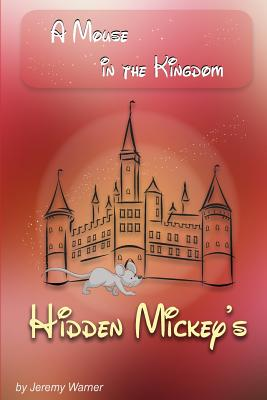 Hidden Mickeys: A Mouse in the Kingdom: Hidden Mickeys - Warner, MR Jeremy J