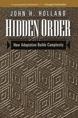 Hidden Order: How Adaptation Builds Complexity - Holland, John