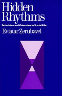 Hidden Rhythms: Schedules and Calendars in Social Life - Zerubavel, Eviatar