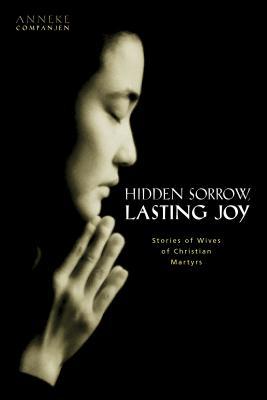 Hidden Sorrow, Lasting Joy: Stories of Wives of Christian Martyrs - Companjan, Anneke