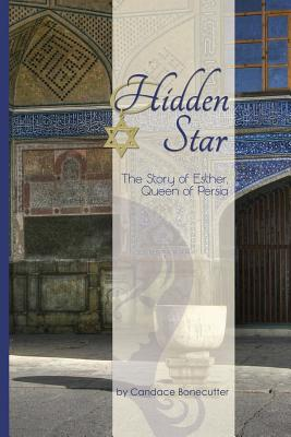 Hidden Star: The Story of Esther, Queen of Persia - Bonecutter, Candace