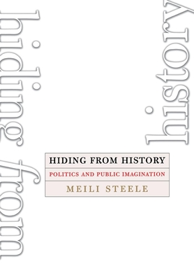 Hiding from History: Politics and Public Imagination - Steele, Meili