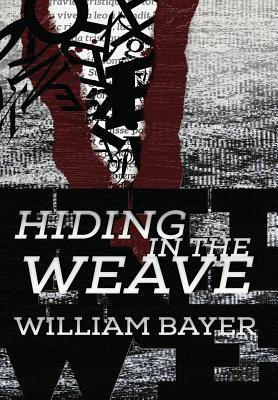 Hiding in the Weave - Bayer, William