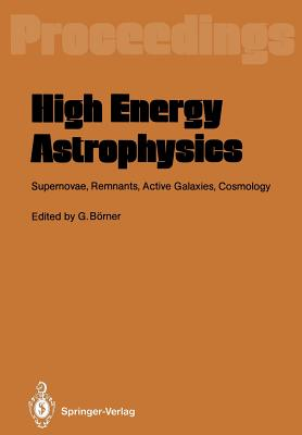 High Energy Astrophysics: Supernovae, Remnants, Active Galaxies, Cosmology - Borner, Gerhard (Editor)