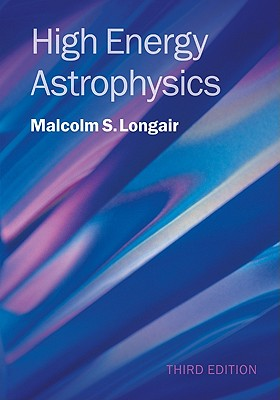 High Energy Astrophysics - Longair, Malcolm S.