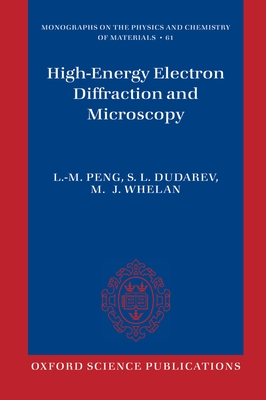 High Energy Electron Diffraction and Microscopy - Peng, L.M., and Dudarev, S.L., and Whelan, M.J.