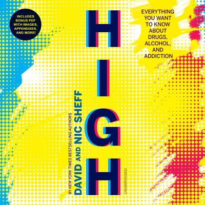 High: Everything You Want to Know about Drugs, Alcohol, and Addiction - Sheff, David, and Sheff, Nic, and Newbern, George (Read by)