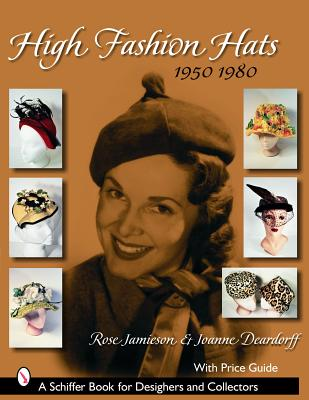 High Fashion Hats, 1950-1980 - Jamieson, Rose Q, and Deardorff, Joanne E