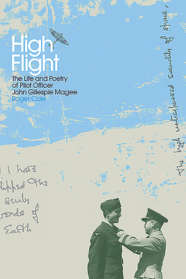 High Flight: The Life and Poetry of Pilot Officer John Gillespie Magee - Cole, Roger
