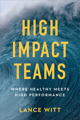 High-Impact Teams: Where Healthy Meets High Performance - Witt, Lance, and Mullins, Todd (Foreword by), and Mullins, Julie (Foreword by)