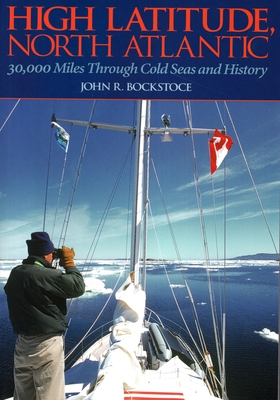 High Latitude, North Atlantic: 30,000 Miles Through Cold Seas and History - Bockstoce, John R
