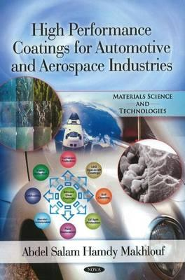 High Performance Coatings for Automotive & Aerospace Industries - Makhlouf, Abdel Salam Hamdy (Editor)