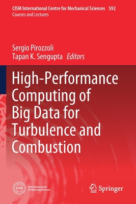 High-Performance Computing of Big Data for Turbulence and Combustion - Pirozzoli, Sergio (Editor), and SenGupta, Tapan K (Editor)