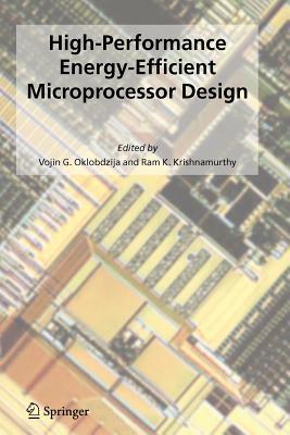 High-Performance Energy-Efficient Microprocessor Design - Oklobdzija, Vojin G. (Editor), and Krishnamurthy, Ram K. (Editor)