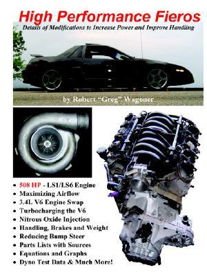High Performance Fieros, 3.4l V6, Turbocharging, Ls1 V8, Nitrous Oxide - Wagoner, Robert