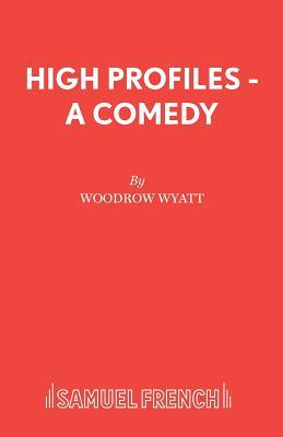 High Profiles - A Comedy - Wyatt, Woodrow