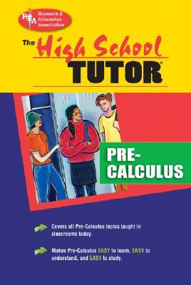 High School Pre-Calculus Tutor - The Editors of Rea