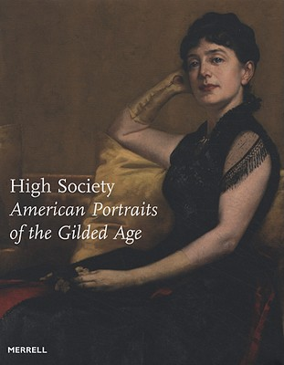 High Society: American Portraits of the Gilded Age - Westheider, Ortrud (Editor), and Gallati, Barbara Dayer (Editor)