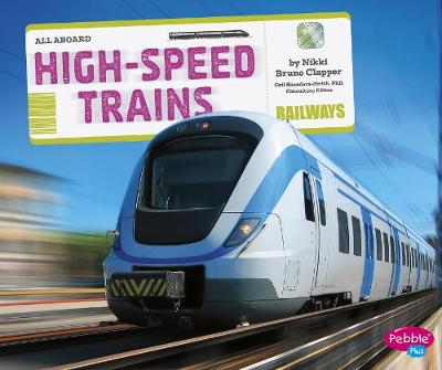 High-Speed Trains - Saunders-Smith, Gail, PhD (Consultant editor), and Clapper, Nikki Bruno