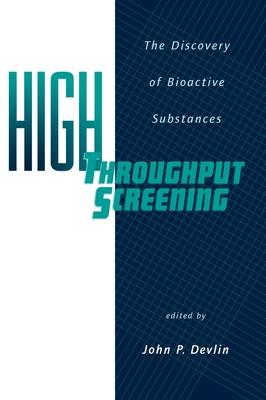 High Throughput Screening: The Discovery of Bioactive Substances - Devlin, John P, and Devlin, Devlin P