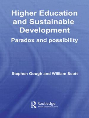 Higher Education and Sustainable Development: Paradox and Possibility - Gough, Stephen, and Scott, William, MD