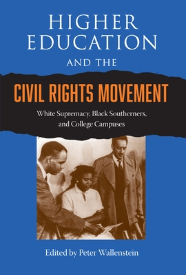 Higher Education and the Civil Rights Movement: White Supremacy, Black Southerners, and College Campuses - Wallenstein, Peter (Editor)