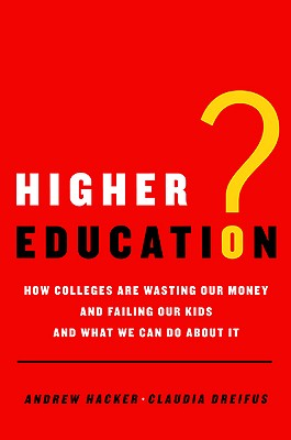Higher Education?: How Colleges Are Wasting Our Money and Failing Our Kids---And What We Can Do about It - Hacker, Andrew, and Dreifus, Claudia