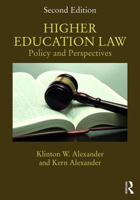 Higher Education Law: Policy and Perspectives - Alexander, Klinton W., and Alexander, Kern