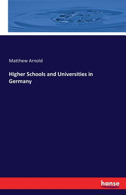 Higher Schools and Universities in Germany - Arnold, Matthew