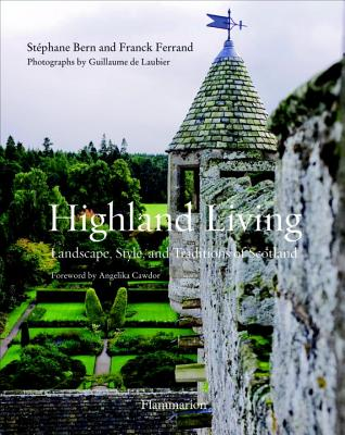Highland Living: Landscape, Style, and Traditions of Scotland - Bern, Stephane, and Ferrand, Franck
