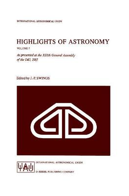 Highlights of Astronomy: As Presented at the Xixth General Assembly of the Iau, 1985 - Swings, Jean-Pierre (Editor)