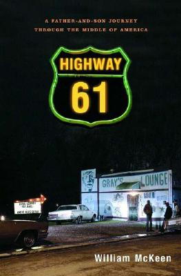 Highway 61: A Father-And-Son Journey Through the Middle of America - McKeen, William